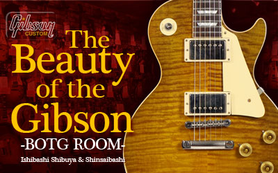 心斎橋店 The Beauty of the Gibson ~ BOTG ROOM ~