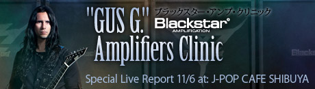 ISHIBASHI SPECIAL REPORT [ GUS G. Blackstar Amplifiers Clinic ]