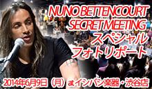 NUNO BETTENCOURT SECRET MEETING スペシャルフォトリポート